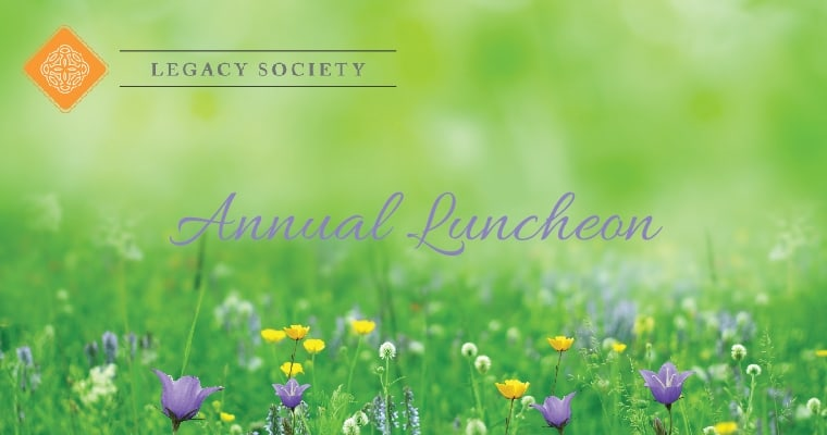 Annual Legacy Society Luncheon – Save the Date!